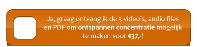 Ja, graag ontvang ik de 3 video's, MP3 audio files en PDF om ontspannen concentratie mogelijk te maken voor €37,-!